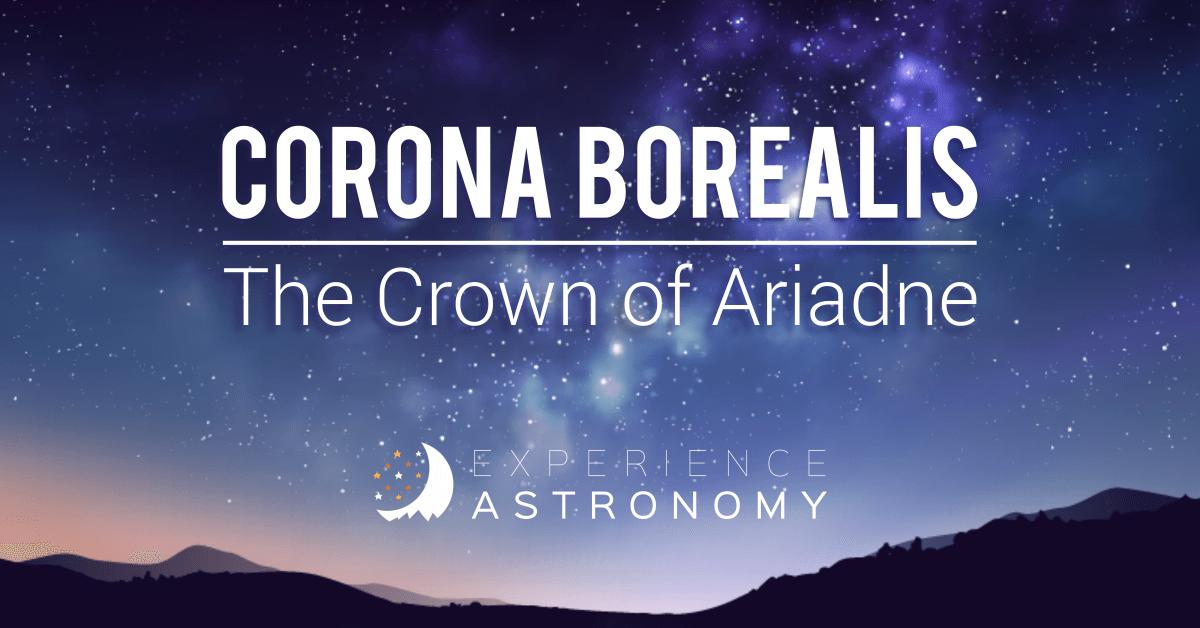 Corona Borealis The Crown Of Ariadne Experience Astronomy