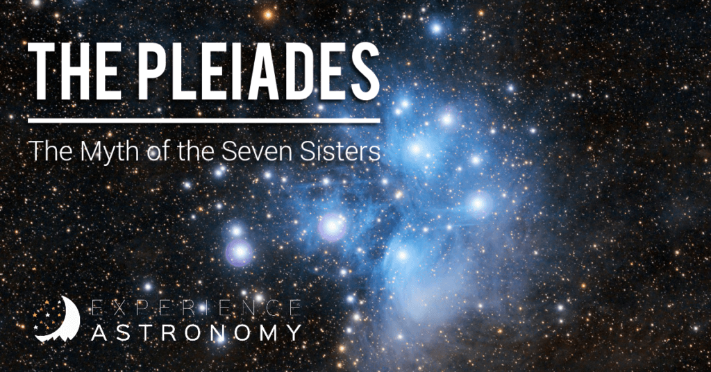 The Pleiades: The Myth of the Seven Sisters