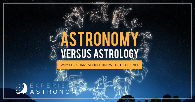 Astronomy vs. Astrology: Why Christians Should Know the Difference